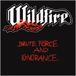 WILDFIRE: Brute Force and Ignorance LP w. Iron Maiden, More, Praying Mantis, Statetrooper, Tank members
