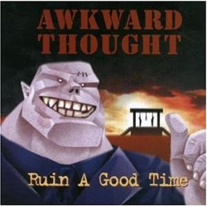 AWKWARD THOUGHT: Ruin a Good Time CD. I Scream Records. Punk, hardcore, thrash metal. A winner. Check video + Samples