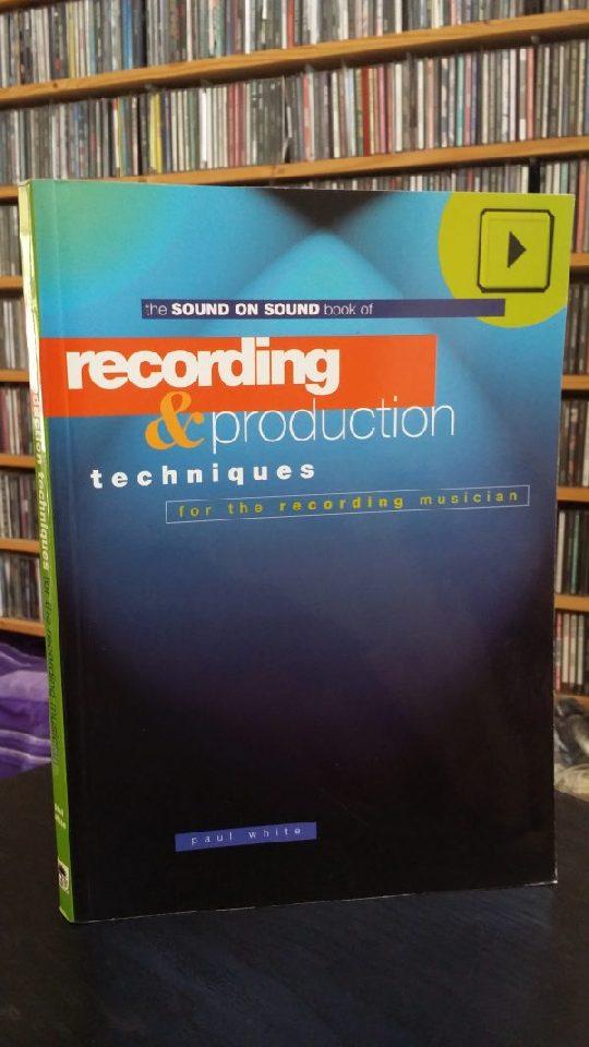 Recording & Production techniques (Paul White)