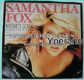"Samantha FOX: Naughty Girls (Need Love Too)Specially re-mixed. USA 7"". Check video."
