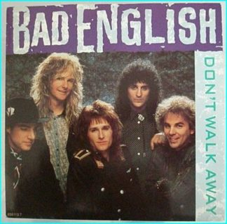 "BAD ENGLISH: Dont walk away 7"" [John Waite (Ex- Babys) on Vocals, Neal Schon (Ex-Santana + Journey) etc.] Check video"
