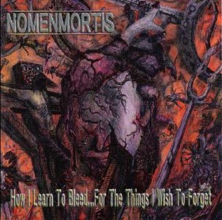 NOMENMORTIS:How I Learn To BleedFor The Things I Wish To Forget CD [Brutal Death Metal a la Impetigo] HIGHLY RECOMMENDED