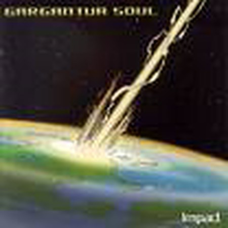 GARGANTUA SOUL: Impact CD very loosely, a metal band. For Faith No More, Henry Rollins etc. fans. Check all samples n video