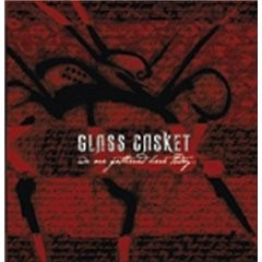 GLASS CASKET: We are gathered here today CD metalcore, death metal, grindcore. B.T.B.A.M, Hatebreed etc. Check VIDEOs