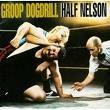 GROOP DOGDRILL: Half Nelson CD (PROMO COPY in jewel case etc.) Loud, testosterone-fueled, beer n sex ROCK. Check samples