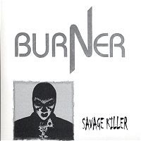 "BURNER: Savage Killer 7"" 500 numbered copies Recorded in 1982 N.W.O.B.H.M (check samples))"