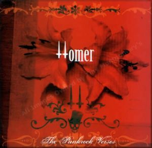 HOMER: The Punkrock verses CD melancholic but very energetic punkrock. Check VIDEO Brilliant.