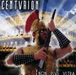 CENTVRION (CENTURION): Non Plus Ultra CD Power Metal.pure metal no compromises. Mix of Judas Priest, Testament . CHECK MP3s