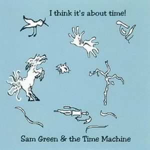 Sam GREEN n The Time Machine: I Think Its About Time CD. Check samples