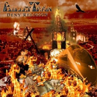 BULLET TRAIN: Deny Religion CD £0 Free for orders of £15 [Pure heavy metal but with a lot of thrash metal influences]