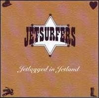 JETSURFERS: Jetlagged in Jetland CD Norwegians mix street rock n roll alternative country.Georgia Satellites Dogs D Amour