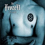 The FROZEN: Zero CD self produced. VERY IMPRESSIVE ROCK. Hard melodic. Check AUDIO SAMPLES Highly recommended