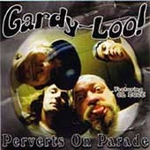 GARDY LOO: Perverts on Parade CD Musicians from: Nasty Savage, Lowbrow, Agent Steel, Nocturnus, Mentors. CHECK SAMPLES