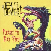 EVIL BEAVER: Pleased to Eat You CD factory sealed [L7, Metal] Check samples HIGHLY RECOMMENDED