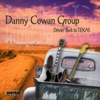 Danny COWAN GROUP: Drivin Back To Texas CD [Hendrix, Stevie Ray Vaughan, Blues, Soul, Roots] !