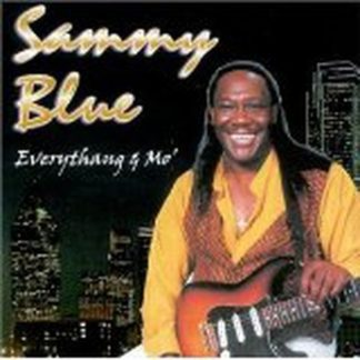 Sammy BLUE: Everthang & Mo' CD. from Chicago style blues to the Mississippi Delta blues. s