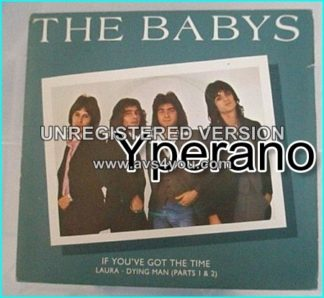 "The BABYS: If You've got the time + Laura + Dying Man (Parts 1& 2). John Waite on vocals 7"" s."