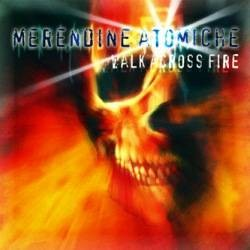 MERENDINE ATOMICHE: Walk Across Fire CD Thrash metal. For fans of Metallica, ANNIHILATOR Jeff Waters guests. Check video